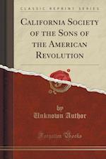 California Society of the Sons of the American Revolution (Classic Reprint)