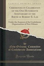 Ceremonies in Celebration of the One Hundredth Anniversary of the Birth of Robert E. Lee