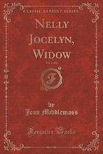 Nelly Jocelyn, Widow, Vol. 1 of 3 (Classic Reprint)