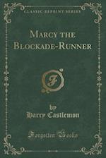 Marcy the Blockade-Runner (Classic Reprint)