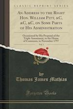 An  Address to the Right Hon. William Pitt, &C, &C, &C, on Some Parts of His Administration, Vol. 1