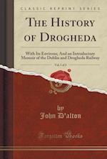 The History of Drogheda, Vol. 1 of 2