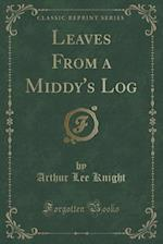 Leaves from a Middy's Log (Classic Reprint)