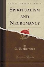 Spiritualism and Necromancy (Classic Reprint)