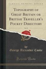 Topography of Great Britain or British Traveller's Pocket Directory, Vol. 23 (Classic Reprint)