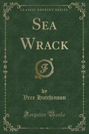 Sea Wrack (Classic Reprint) af Vere Hutchinson