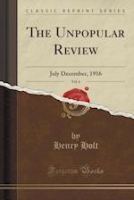 The Unpopular Review, Vol. 6
