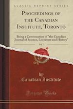 Proceedings of the Canadian Institute, Toronto, Vol. 7