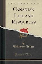 Canadian Life and Resources (Classic Reprint)