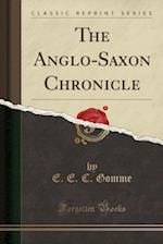 The Anglo-Saxon Chronicle (Classic Reprint)