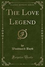 The Love Legend (Classic Reprint) af Woodward Boyd