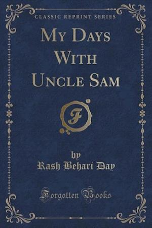My Days with Uncle Sam (Classic Reprint) af Rash Behari Day