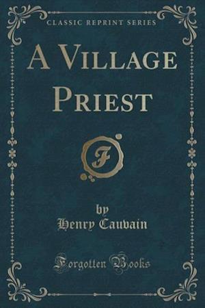 A Village Priest (Classic Reprint) af Henry Cauvain