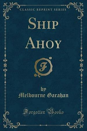 Ship Ahoy (Classic Reprint) af Melbourne Garahan