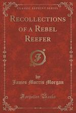 Recollections of a Rebel Reefer (Classic Reprint)