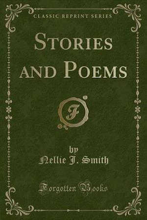 Stories and Poems (Classic Reprint) af Nellie J. Smith
