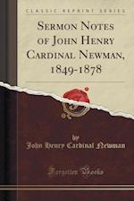 Sermon Notes of John Henry Cardinal Newman, 1849-1878 (Classic Reprint)