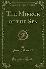 The Mirror of the Sea (Classic Reprint)