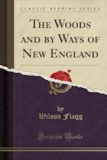The Woods and by Ways of New England (Classic Reprint)