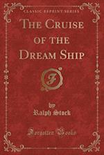 The Cruise of the Dream Ship (Classic Reprint)