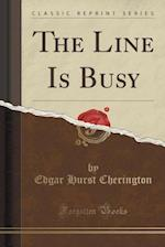 The Line Is Busy (Classic Reprint) af Edgar Hurst Cherington