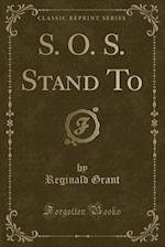 S. O. S. Stand to (Classic Reprint) af Reginald Grant