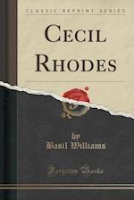 Cecil Rhodes (Classic Reprint)