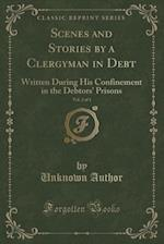 Scenes and Stories by a Clergyman in Debt, Vol. 2 of 3