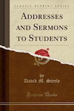 Addresses and Sermons to Students (Classic Reprint)