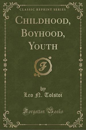Childhood, Boyhood, Youth (Classic Reprint) af Leo N. Tolstoi