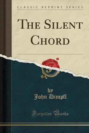The Silent Chord (Classic Reprint) af John Dimpfl
