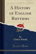 A History of English Rhythms (Classic Reprint)