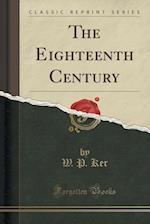 The Eighteenth Century (Classic Reprint)