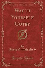 Watch Yourself Gotby (Classic Reprint) af Alfred Griffith Field