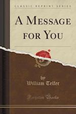 A Message for You (Classic Reprint) af William Telfer
