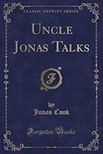 Uncle Jonas Talks (Classic Reprint) af Jonas Cook