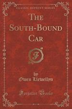 The South-Bound Car (Classic Reprint) af Owen Llewellyn