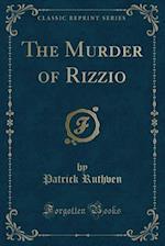 The Murder of Rizzio (Classic Reprint)