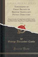Topography of Great Britain or British Traveller's Pocket Directory, Vol. 18