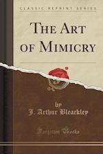 The Art of Mimicry (Classic Reprint) af J. Arthur Bleackley