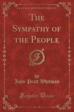 The Sympathy of the People (Classic Reprint) af John Pratt Whitman