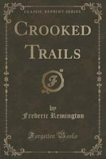 Crooked Trails (Classic Reprint)