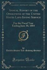 Annual Report of the Operations of the United States Life-Saving Service