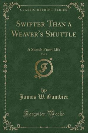Swifter Than a Weaver's Shuttle, Vol. 1 af James W. Gambier