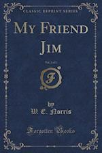 My Friend Jim, Vol. 2 of 2 (Classic Reprint)