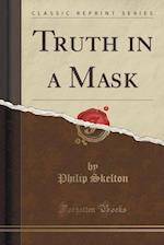 Truth in a Mask (Classic Reprint)