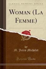 Woman (La Femme) (Classic Reprint)
