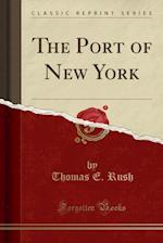 The Port of New York (Classic Reprint)