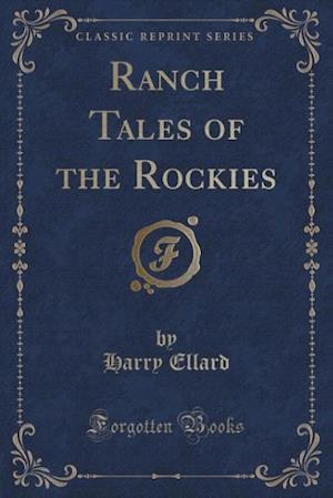 Ranch Tales of the Rockies (Classic Reprint) af Harry Ellard