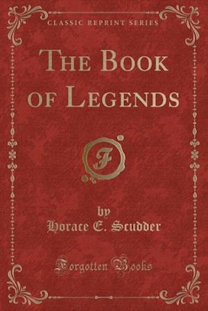 The Book of Legends (Classic Reprint) af Horace E. Scudder